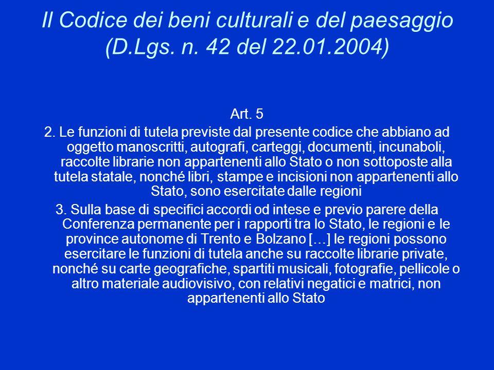 Il Codice dei beni culturali e del paesaggio (D.Lgs. n. 42 del 22.01.2004) Art. 5 2. Le funzioni di tutela previste dal presente codice che abbiano ad