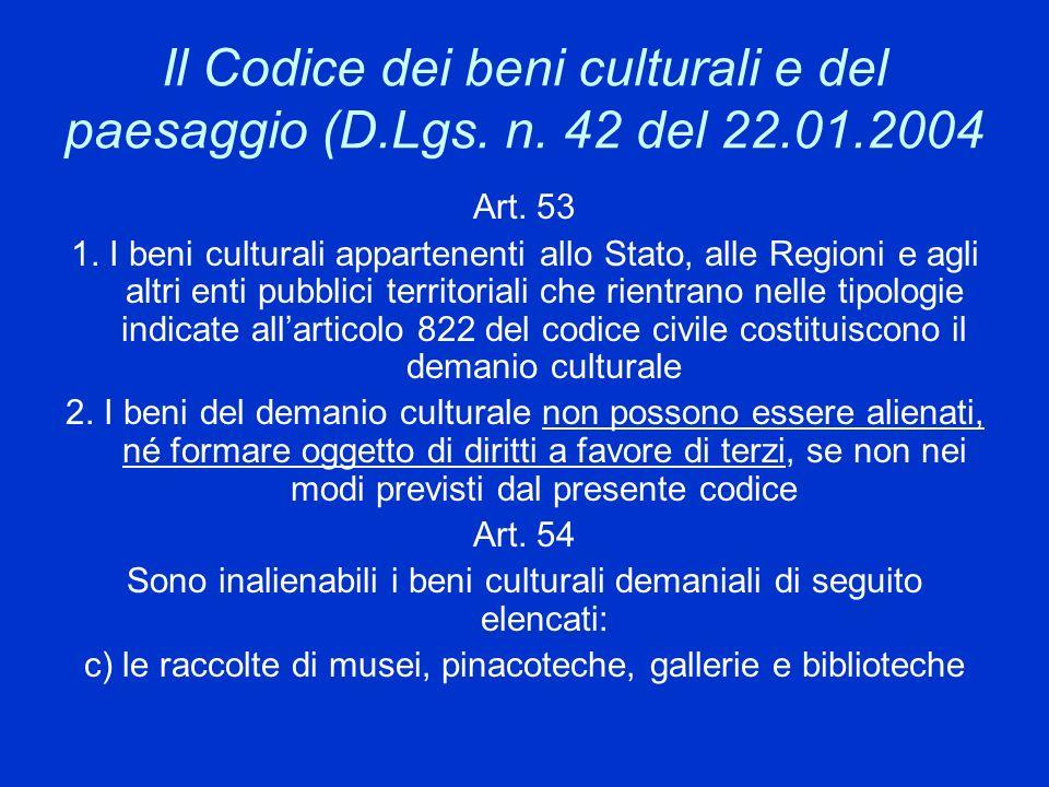 Il Codice dei beni culturali e del paesaggio (D.Lgs. n. 42 del 22.01.2004 Art. 53 1. I beni culturali appartenenti allo Stato, alle Regioni e agli alt