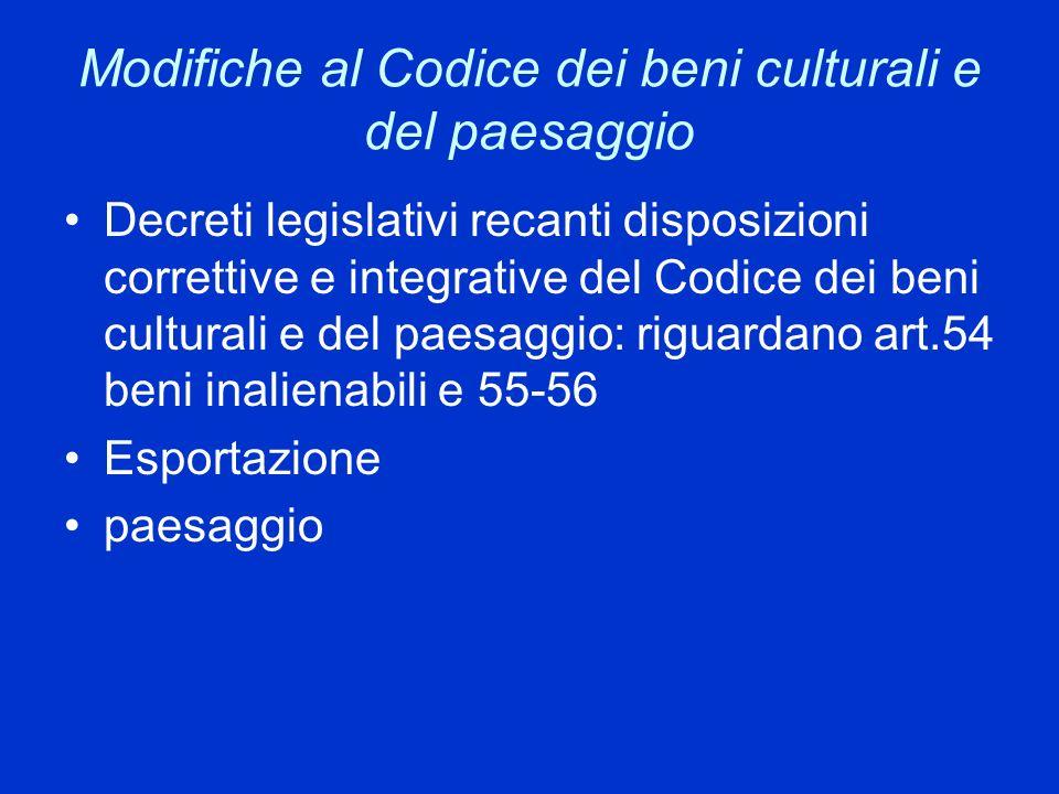 Modifiche al Codice dei beni culturali e del paesaggio Decreti legislativi recanti disposizioni correttive e integrative del Codice dei beni culturali