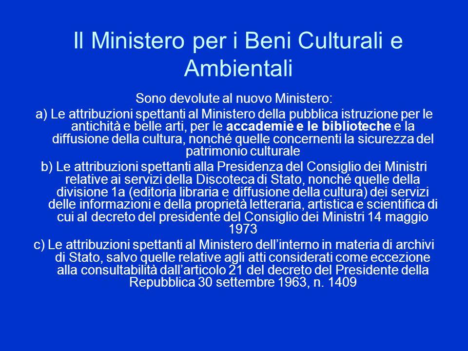 Il Ministero per i Beni Culturali e Ambientali Sono devolute al nuovo Ministero: a) Le attribuzioni spettanti al Ministero della pubblica istruzione p