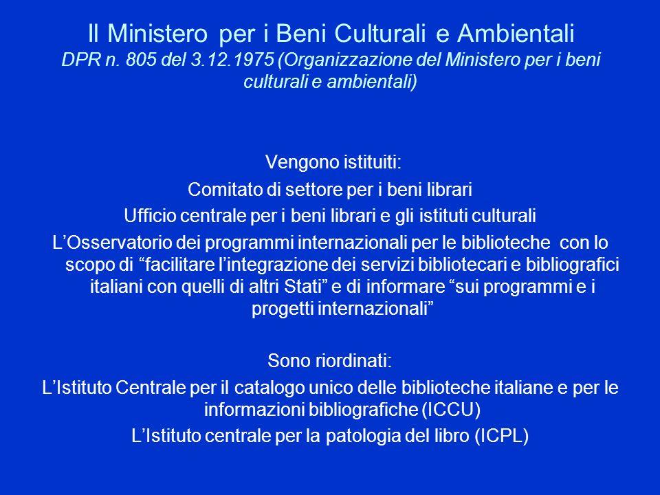 Il Ministero per i Beni Culturali e Ambientali DPR n. 805 del 3.12.1975 (Organizzazione del Ministero per i beni culturali e ambientali) Vengono istit