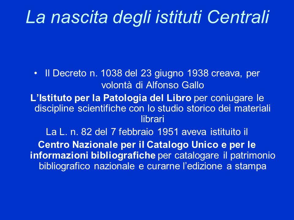 La nascita degli istituti Centrali Il Decreto n. 1038 del 23 giugno 1938 creava, per volontà di Alfonso Gallo LIstituto per la Patologia del Libro per