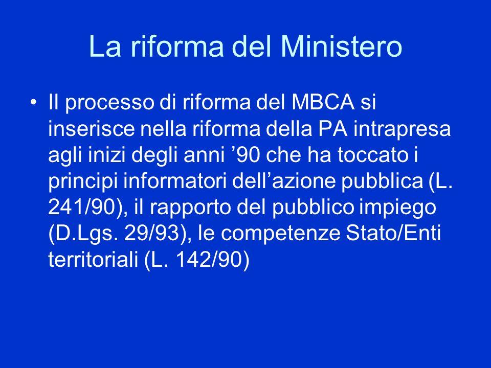 La riforma del Ministero Il processo di riforma del MBCA si inserisce nella riforma della PA intrapresa agli inizi degli anni 90 che ha toccato i prin