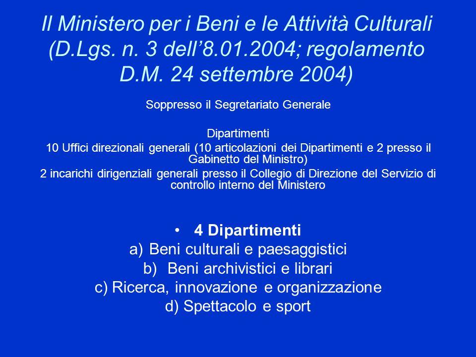 Il Ministero per i Beni e le Attività Culturali (D.Lgs. n. 3 dell8.01.2004; regolamento D.M. 24 settembre 2004) Soppresso il Segretariato Generale Dip