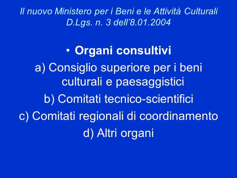 Il nuovo Ministero per i Beni e le Attività Culturali D.Lgs. n. 3 dell8.01.2004 Organi consultivi a) Consiglio superiore per i beni culturali e paesag