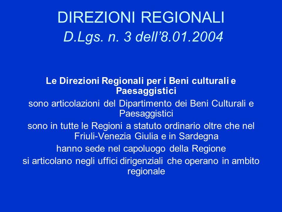DIREZIONI REGIONALI D.Lgs. n. 3 dell8.01.2004 Le Direzioni Regionali per i Beni culturali e Paesaggistici sono articolazioni del Dipartimento dei Beni