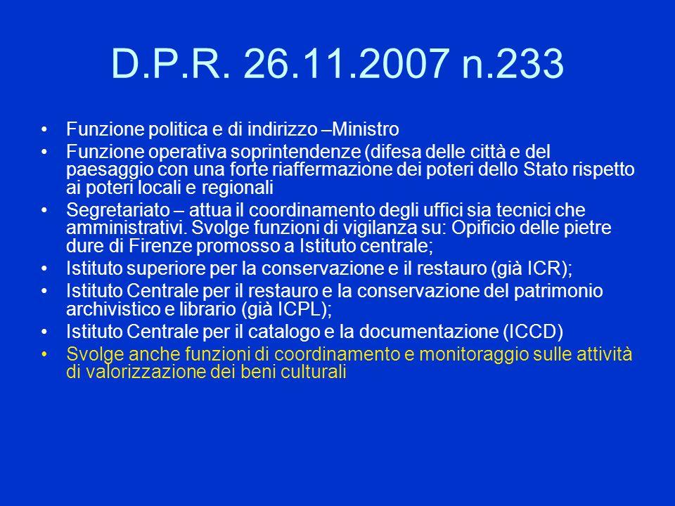 D.P.R. 26.11.2007 n.233 Funzione politica e di indirizzo –Ministro Funzione operativa soprintendenze (difesa delle città e del paesaggio con una forte