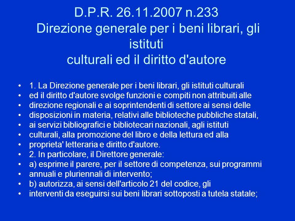 D.P.R. 26.11.2007 n.233 Direzione generale per i beni librari, gli istituti culturali ed il diritto d'autore 1. La Direzione generale per i beni libra