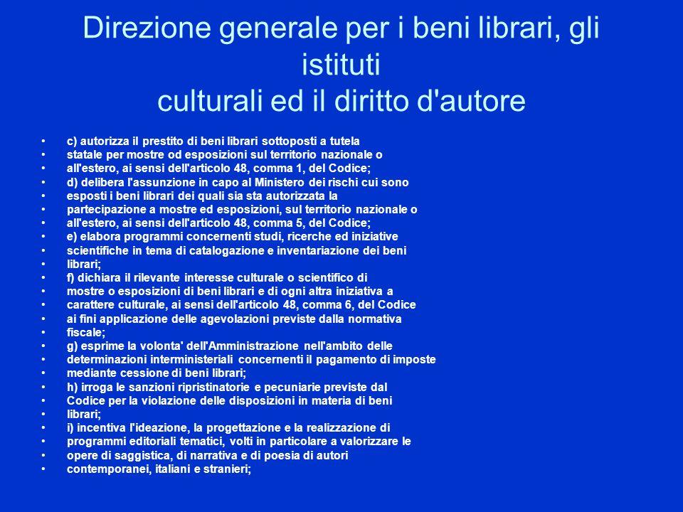 Direzione generale per i beni librari, gli istituti culturali ed il diritto d'autore c) autorizza il prestito di beni librari sottoposti a tutela stat