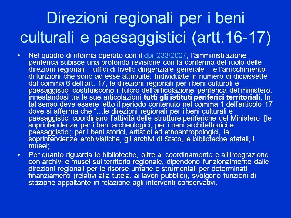 Direzioni regionali per i beni culturali e paesaggistici (artt.16-17) Nel quadro di riforma operato con il dpr 233/2007, lamministrazione periferica s