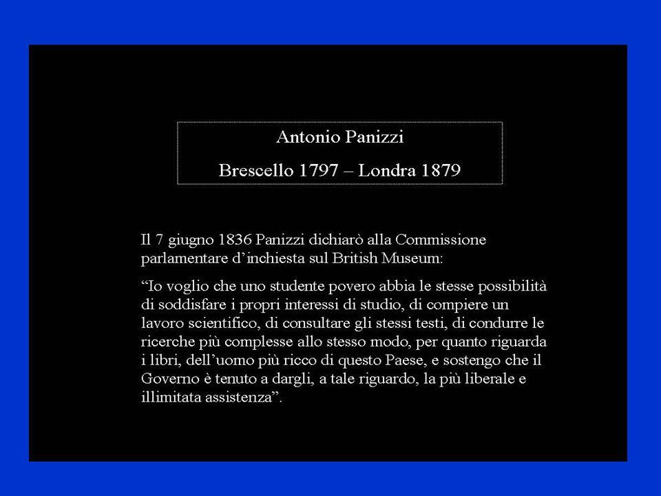 Il 7 giugno 1836 Panizzi dichiarò alla Commissione parlamentare dinchiesta sul British Museumeum: Io voglio che uno studioso privo di mezzi abbia le s