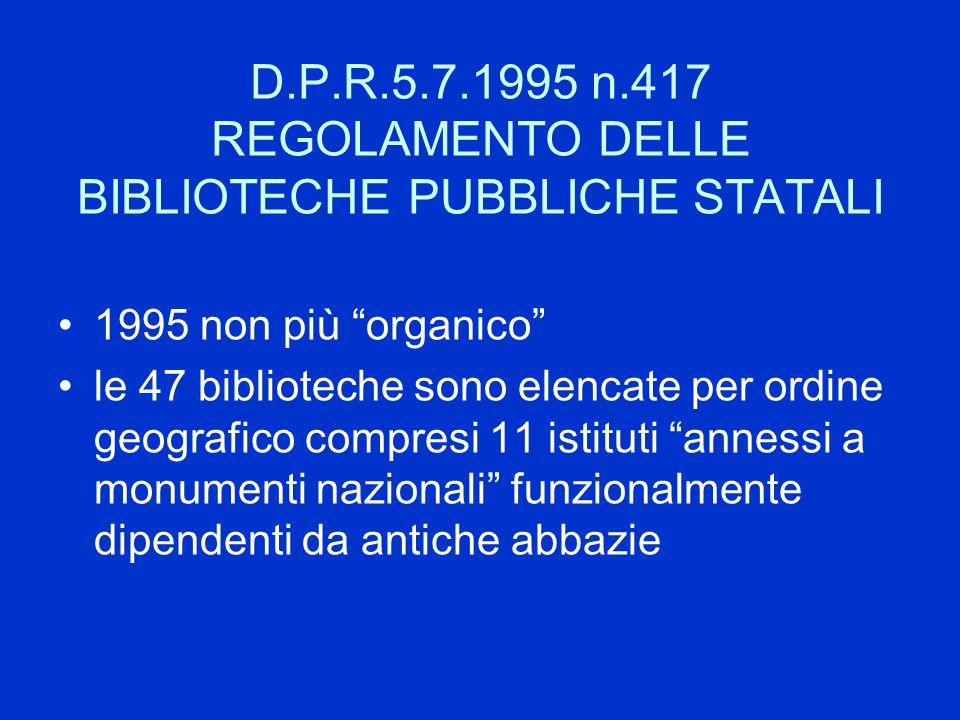 D.P.R.5.7.1995 n.417 REGOLAMENTO DELLE BIBLIOTECHE PUBBLICHE STATALI 1995 non più organico le 47 biblioteche sono elencate per ordine geografico compr