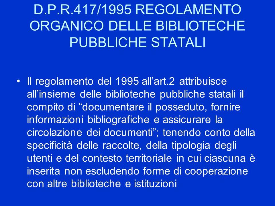 D.P.R.417/1995 REGOLAMENTO ORGANICO DELLE BIBLIOTECHE PUBBLICHE STATALI Il regolamento del 1995 allart.2 attribuisce allinsieme delle biblioteche pubb