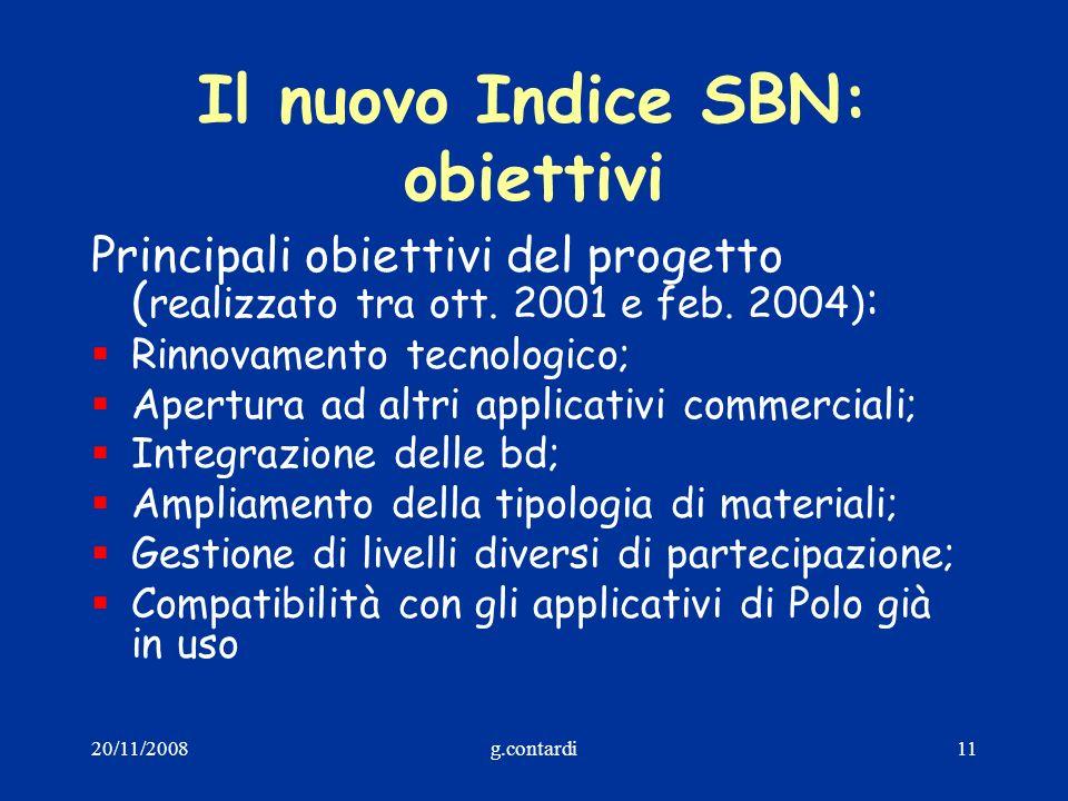 20/11/2008g.contardi11 Il nuovo Indice SBN: obiettivi Principali obiettivi del progetto ( realizzato tra ott. 2001 e feb. 2004) : Rinnovamento tecnolo