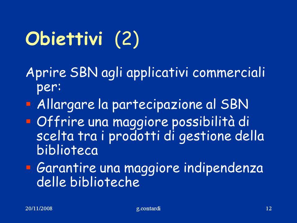 20/11/2008g.contardi12 Obiettivi(2) Aprire SBN agli applicativi commerciali per: Allargare la partecipazione al SBN Offrire una maggiore possibilità d