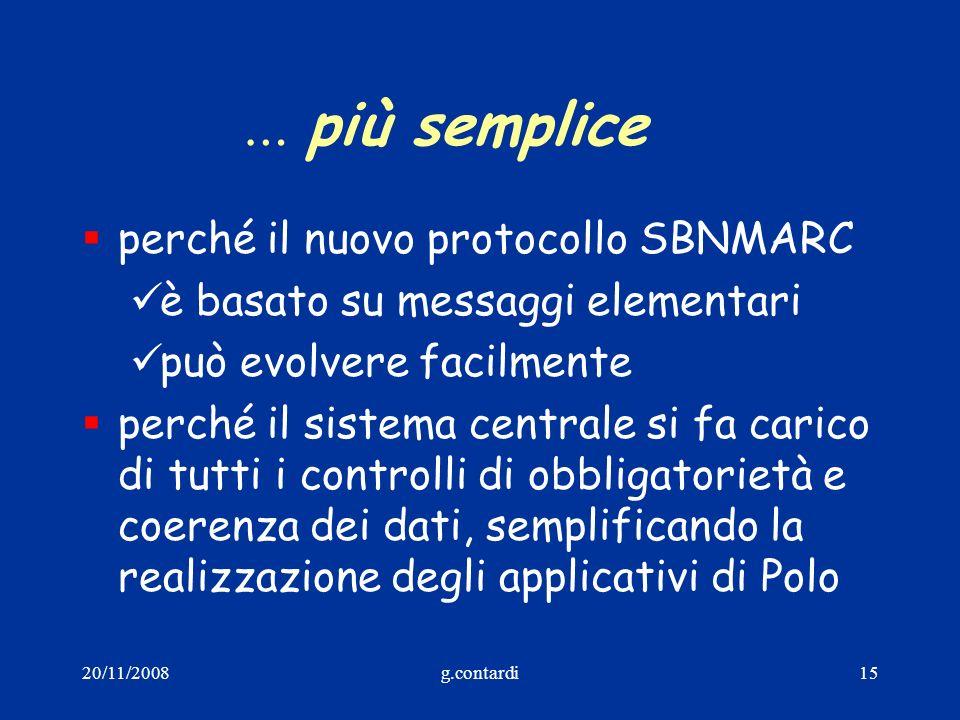 20/11/2008g.contardi15 … più semplice perché il nuovo protocollo SBNMARC è basato su messaggi elementari può evolvere facilmente perché il sistema cen