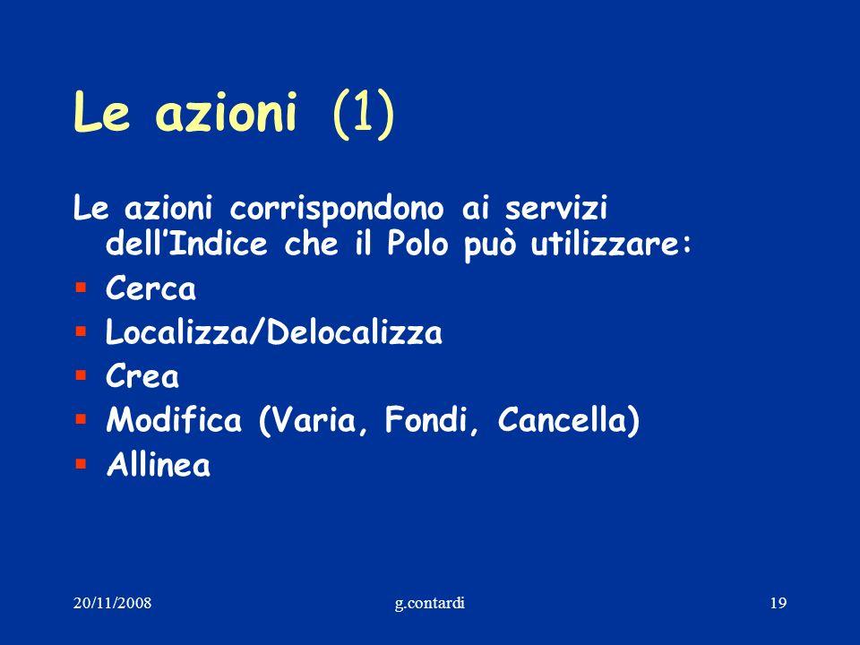 20/11/2008g.contardi19 Le azioni(1) Le azioni corrispondono ai servizi dellIndice che il Polo può utilizzare: Cerca Localizza/Delocalizza Crea Modific