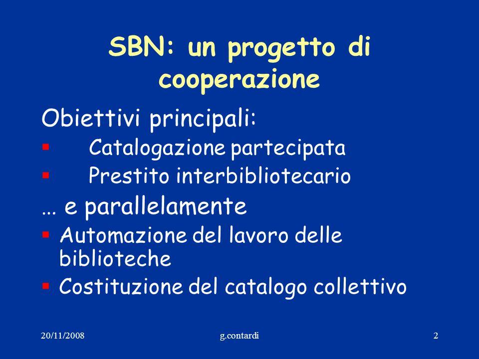 20/11/2008g.contardi43 Documentazione(1) La documentazione sul SBN è disponibile in massima parte sul sito dellICCU, sotto la voce SBN http://www.iccu.sbn.it/genera.jsp?s=5&l=it http://www.iccu.sbn.it/genera.jsp?s=5&l=it E le relative sottovoci: Come aderire Poli e Biblioteche Il catalogo SBN Catalogazione e manutenzione del catalogo SBN Il Servizio di prestito interbibliotecario in SBN Evoluzione dell Indice SBN Certificazione di conformità al Protocollo SBNMARC I Progetti SBN SBN Notizie (1998-2001) Bibliografia su SBN