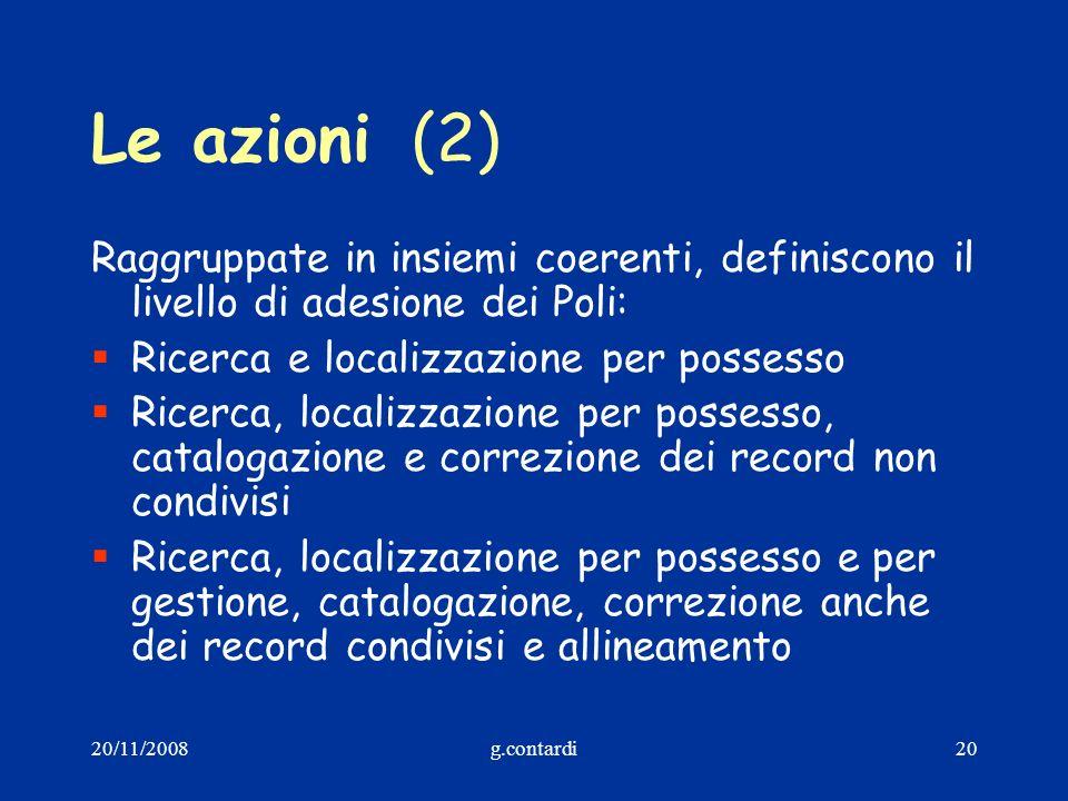 20/11/2008g.contardi20 Le azioni(2) Raggruppate in insiemi coerenti, definiscono il livello di adesione dei Poli: Ricerca e localizzazione per possess