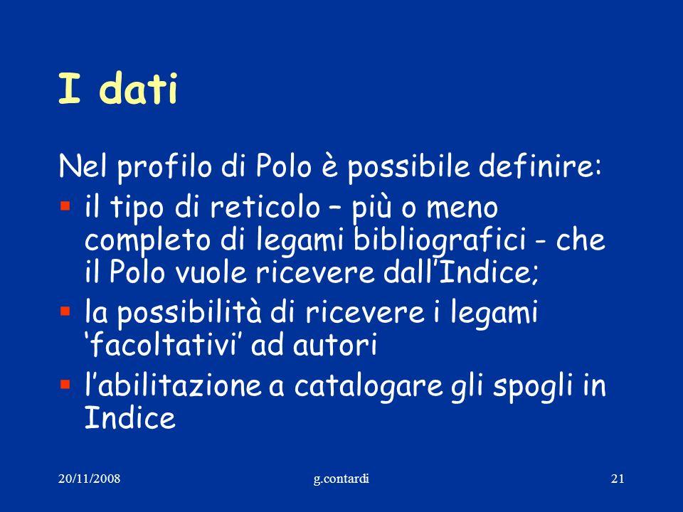 20/11/2008g.contardi21 I dati Nel profilo di Polo è possibile definire: il tipo di reticolo – più o meno completo di legami bibliografici - che il Pol