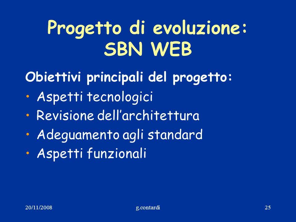 20/11/2008g.contardi25 Progetto di evoluzione: SBN WEB Obiettivi principali del progetto: Aspetti tecnologici Revisione dellarchitettura Adeguamento a