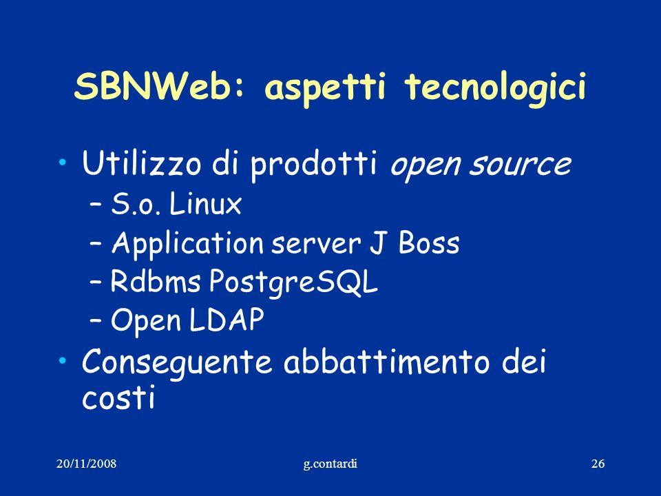 20/11/2008g.contardi26 SBNWeb: aspetti tecnologici Utilizzo di prodotti open source –S.o. Linux –Application server J Boss –Rdbms PostgreSQL –Open LDA