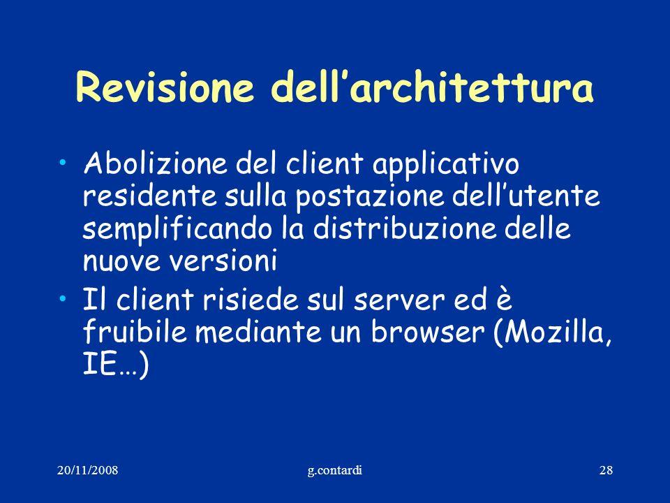 20/11/2008g.contardi28 Revisione dellarchitettura Abolizione del client applicativo residente sulla postazione dellutente semplificando la distribuzio