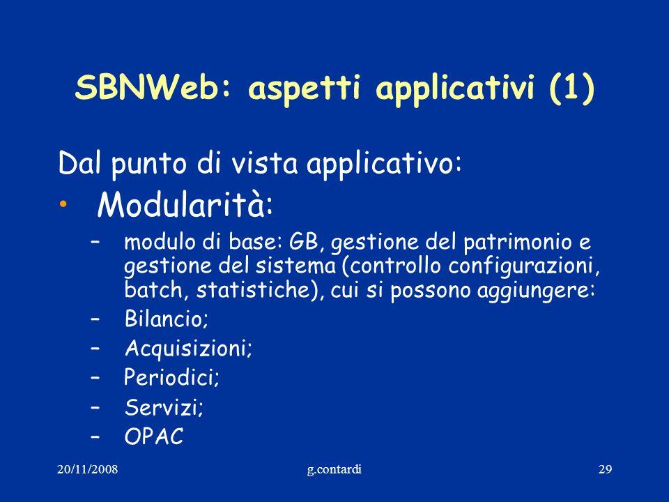 20/11/2008g.contardi29 SBNWeb: aspetti applicativi (1) Dal punto di vista applicativo: Modularità: –modulo di base: GB, gestione del patrimonio e gest