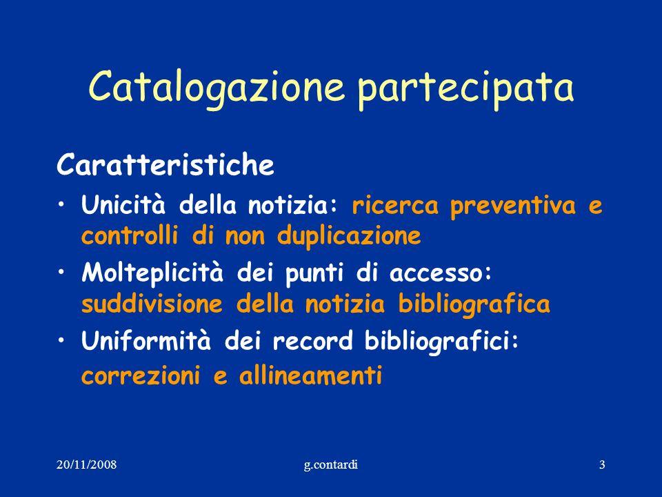 20/11/2008g.contardi3 Catalogazione partecipata Caratteristiche Unicità della notizia: ricerca preventiva e controlli di non duplicazione Molteplicità