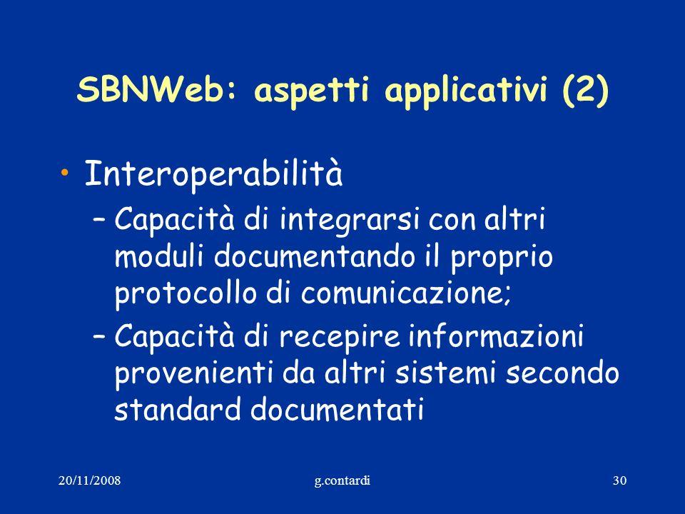 20/11/2008g.contardi30 SBNWeb: aspetti applicativi (2) Interoperabilità –Capacità di integrarsi con altri moduli documentando il proprio protocollo di
