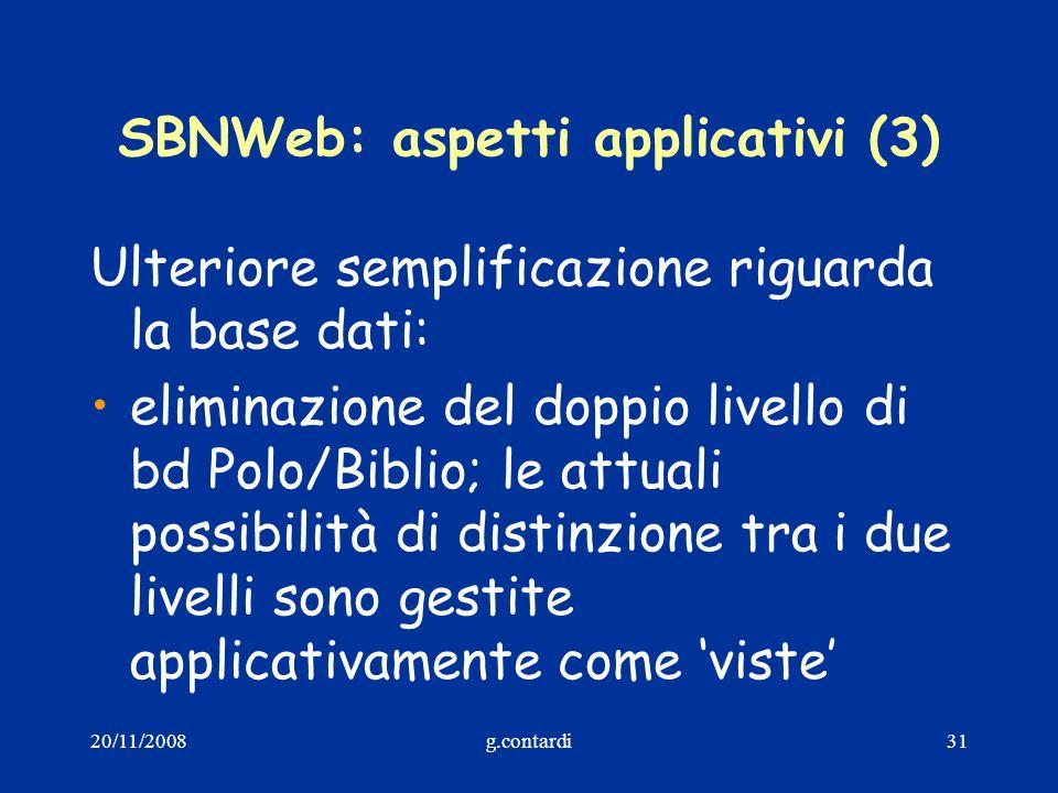 20/11/2008g.contardi31 SBNWeb: aspetti applicativi (3) Ulteriore semplificazione riguarda la base dati: eliminazione del doppio livello di bd Polo/Bib