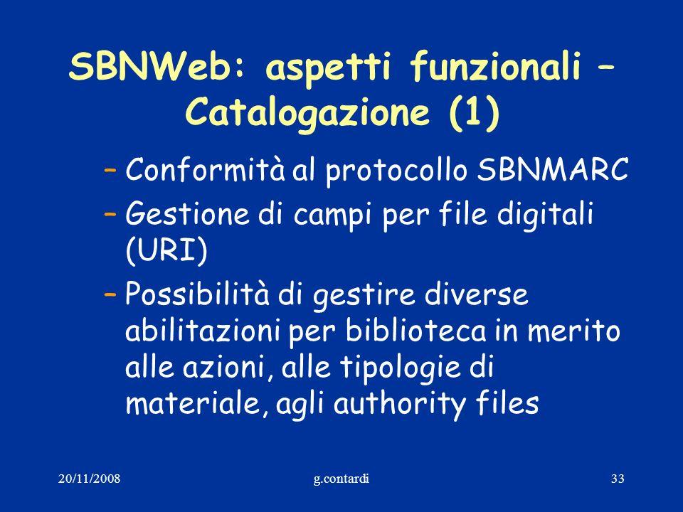 20/11/2008g.contardi33 SBNWeb: aspetti funzionali – Catalogazione (1) –Conformità al protocollo SBNMARC –Gestione di campi per file digitali (URI) –Po