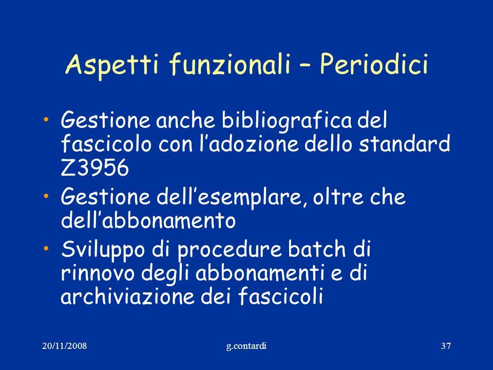 20/11/2008g.contardi37 Aspetti funzionali – Periodici Gestione anche bibliografica del fascicolo con ladozione dello standard Z3956 Gestione dellesemp