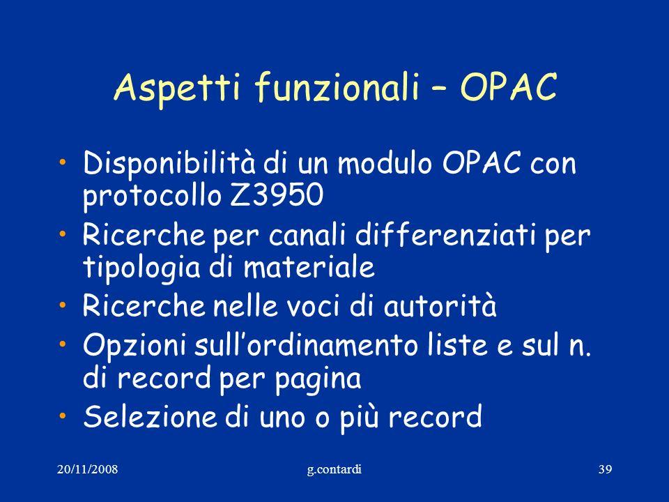 20/11/2008g.contardi39 Aspetti funzionali – OPAC Disponibilità di un modulo OPAC con protocollo Z3950 Ricerche per canali differenziati per tipologia