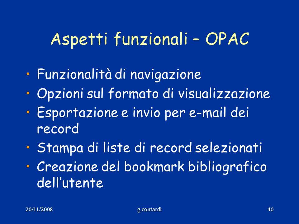 20/11/2008g.contardi40 Aspetti funzionali – OPAC Funzionalità di navigazione Opzioni sul formato di visualizzazione Esportazione e invio per e-mail de