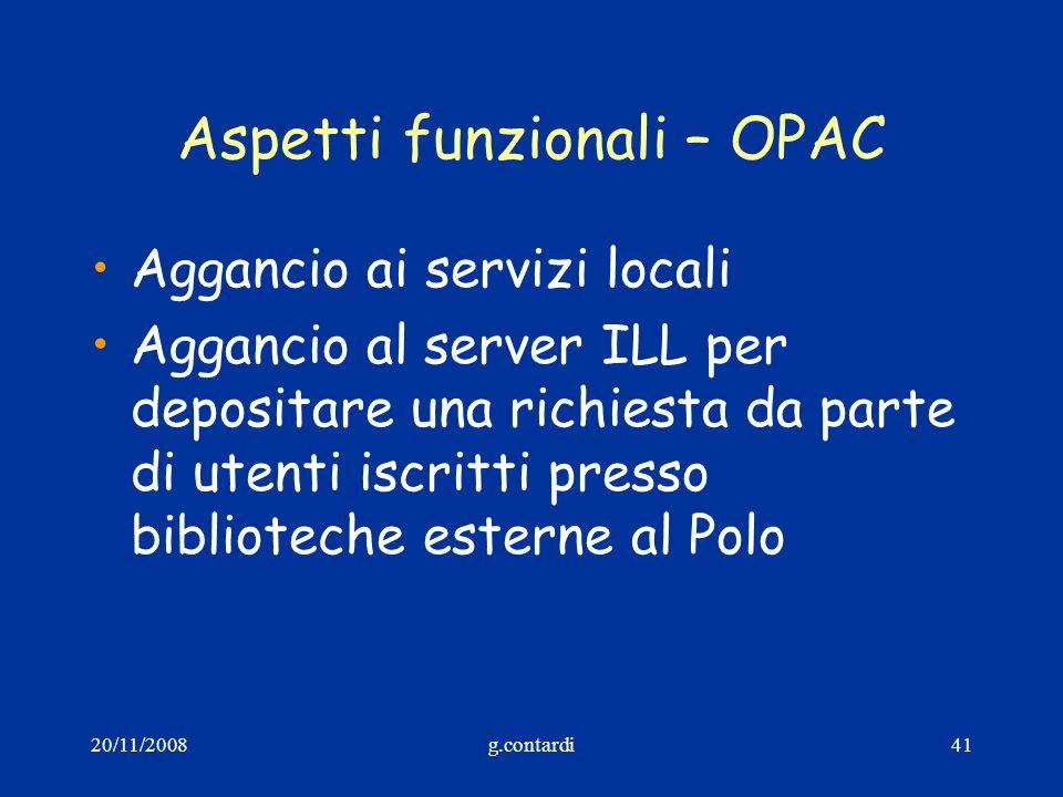 20/11/2008g.contardi41 Aspetti funzionali – OPAC Aggancio ai servizi locali Aggancio al server ILL per depositare una richiesta da parte di utenti isc