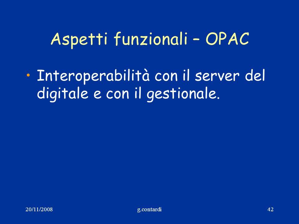 20/11/2008g.contardi42 Aspetti funzionali – OPAC Interoperabilità con il server del digitale e con il gestionale.