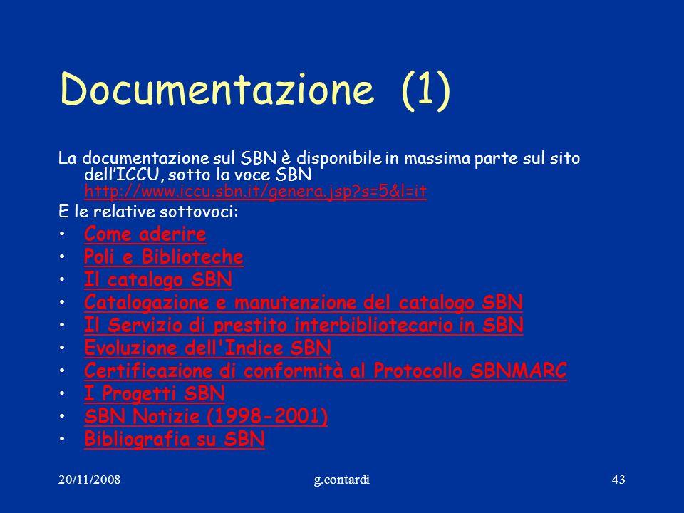 20/11/2008g.contardi43 Documentazione(1) La documentazione sul SBN è disponibile in massima parte sul sito dellICCU, sotto la voce SBN http://www.iccu