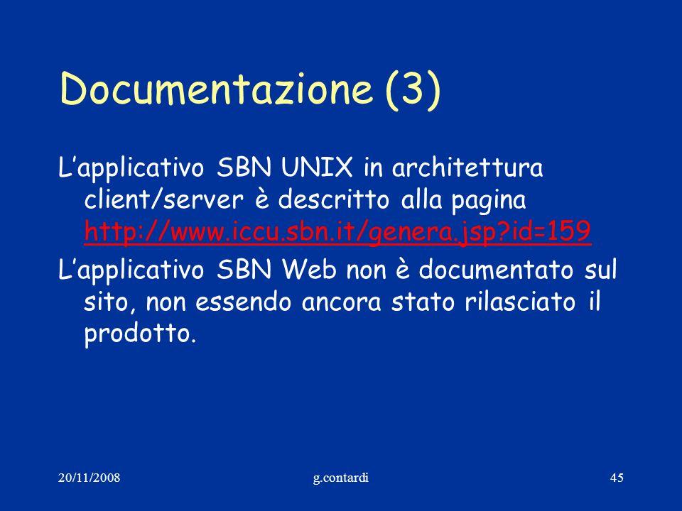 20/11/2008g.contardi45 Documentazione (3) Lapplicativo SBN UNIX in architettura client/server è descritto alla pagina http://www.iccu.sbn.it/genera.js