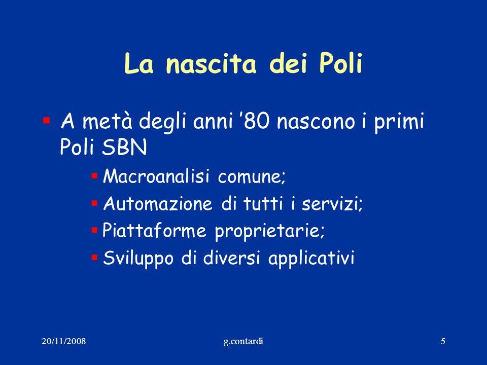 20/11/2008g.contardi5 La nascita dei Poli A metà degli anni 80 nascono i primi Poli SBN Macroanalisi comune; Automazione di tutti i servizi; Piattafor