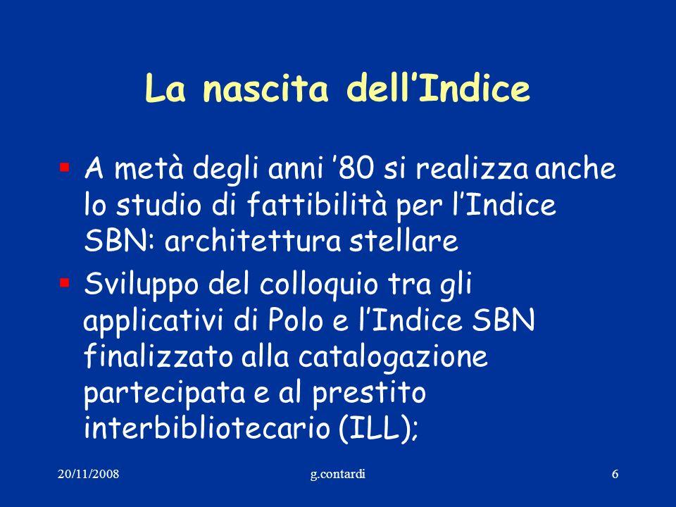 20/11/2008g.contardi6 La nascita dellIndice A metà degli anni 80 si realizza anche lo studio di fattibilità per lIndice SBN: architettura stellare Svi
