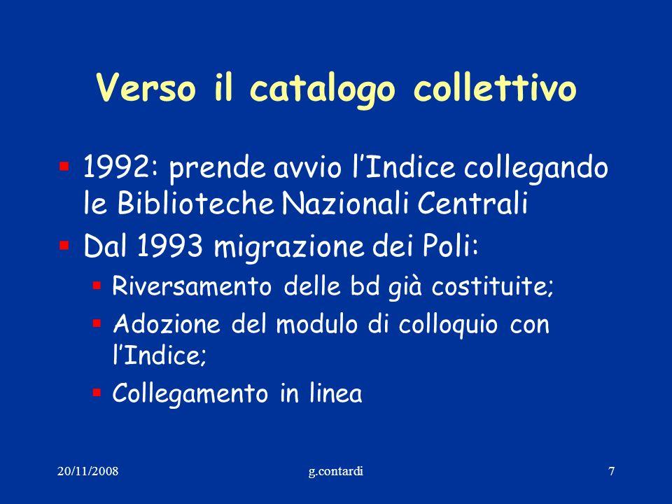 20/11/2008g.contardi7 Verso il catalogo collettivo 1992: prende avvio lIndice collegando le Biblioteche Nazionali Centrali Dal 1993 migrazione dei Pol