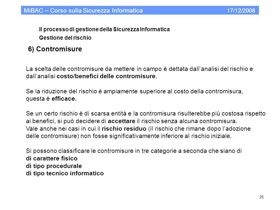 Il processo di gestione della Sicurezza Informatica Gestione del rischio MiBAC – Corso sulla Sicurezza Informatica 17/12/2008 26 6) Contromisure La sc