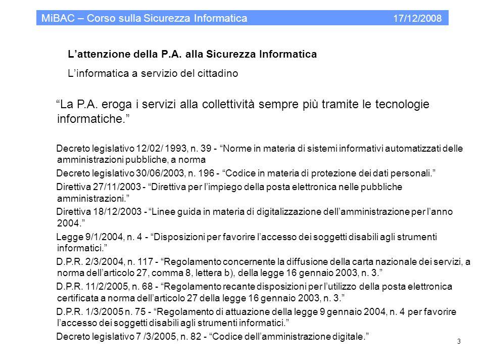 Lattenzione della P.A. alla Sicurezza Informatica Linformatica a servizio del cittadino MiBAC – Corso sulla Sicurezza Informatica 17/12/2008 3 La P.A.