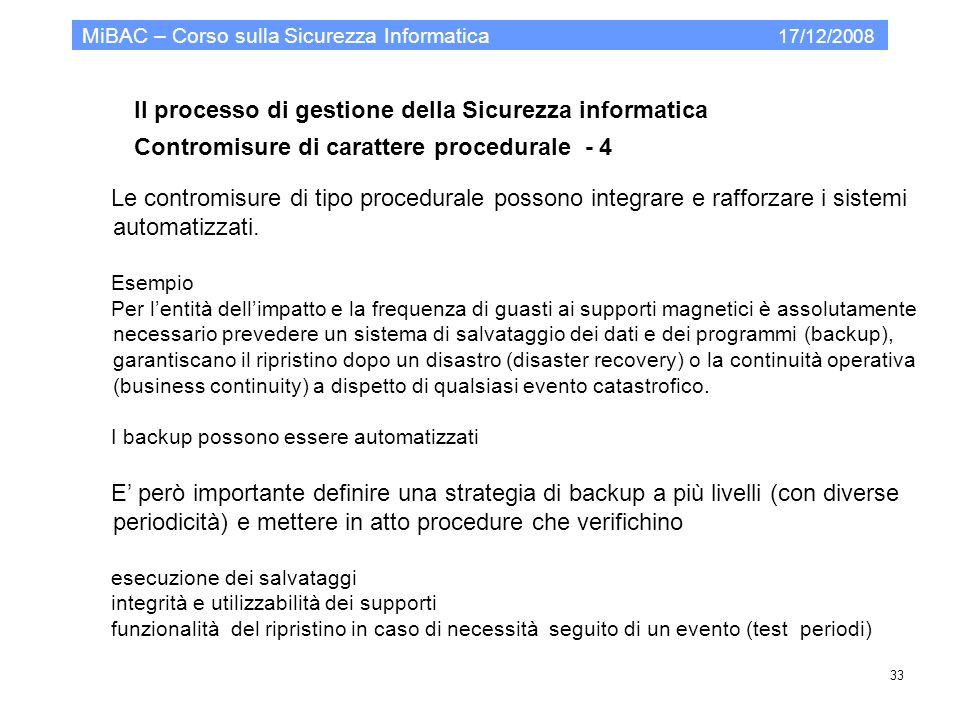 Il processo di gestione della Sicurezza informatica Contromisure di carattere procedurale - 4 MiBAC – Corso sulla Sicurezza Informatica 17/12/2008 33