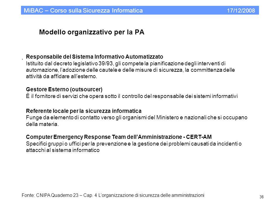 Modello organizzativo per la PA MiBAC – Corso sulla Sicurezza Informatica 17/12/2008 38. Responsabile del Sistema Informativo Automatizzato Istituito