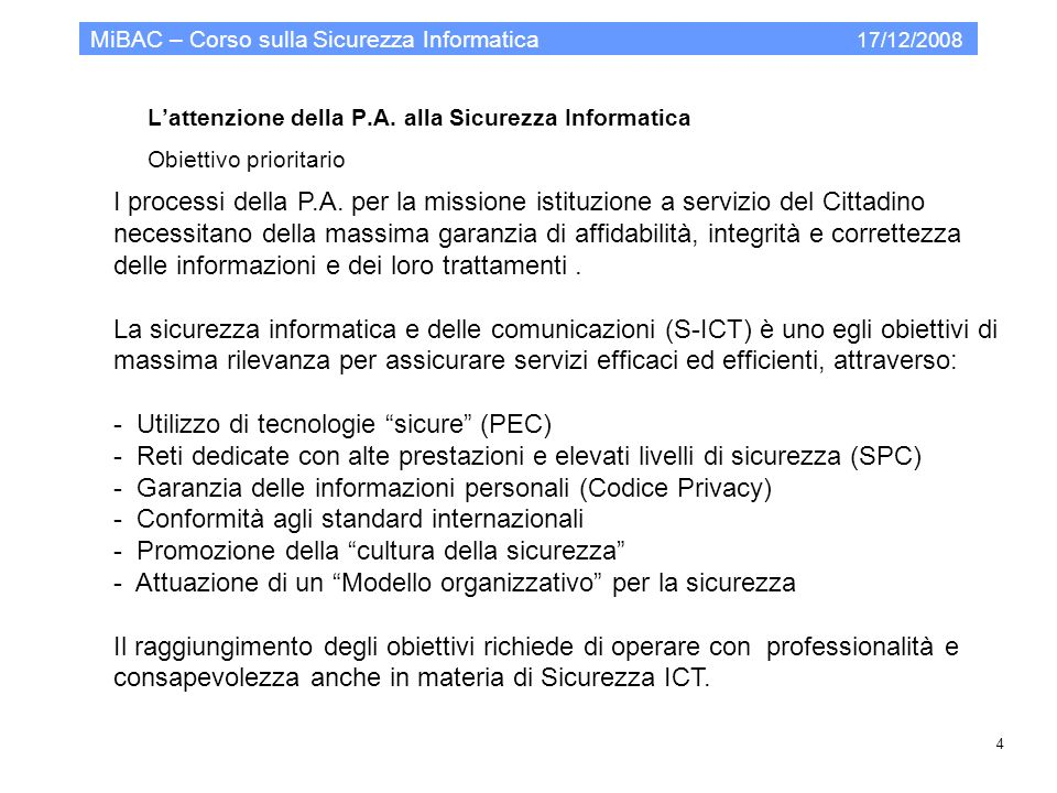 Concetti di Sicurezza Informatica Concetti base – Obiettivi di sicurezza 1 MiBAC – Corso sulla Sicurezza Informatica 17/12/2008 5 1)Disponibilità di risorse Le risorse informatiche (elaboratori, reti di comunicazione, dati) dovoono essere disponibili alluso quando sono necessari.