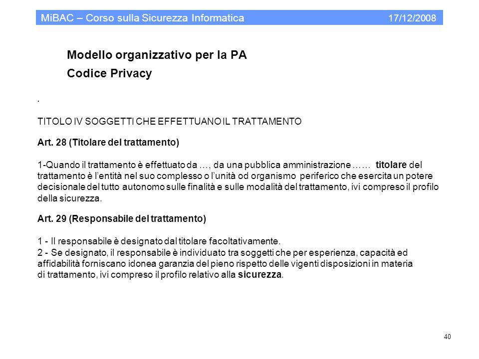 Modello organizzativo per la PA Codice Privacy MiBAC – Corso sulla Sicurezza Informatica 17/12/2008 40. TITOLO IV SOGGETTI CHE EFFETTUANO IL TRATTAMEN