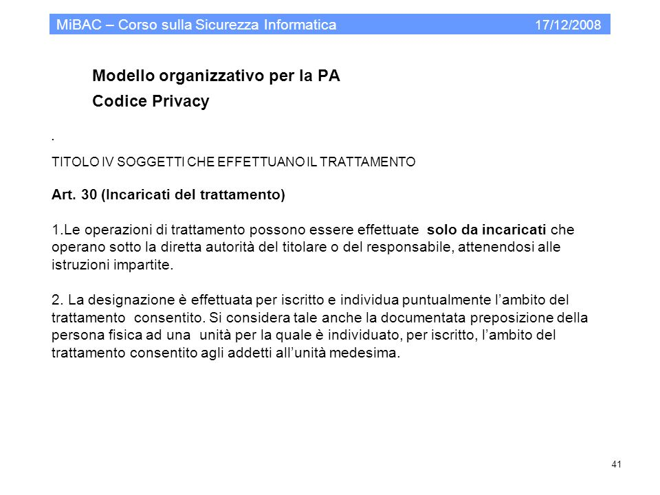 Modello organizzativo per la PA Codice Privacy MiBAC – Corso sulla Sicurezza Informatica 17/12/2008 41. TITOLO IV SOGGETTI CHE EFFETTUANO IL TRATTAMEN