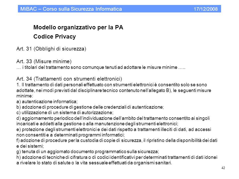 Modello organizzativo per la PA Codice Privacy MiBAC – Corso sulla Sicurezza Informatica 17/12/2008 42. Art. 31 (Obblighi di sicurezza) Art. 33 (Misur